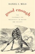 Good Enough - The Tolerance for Mediocrity in Nature and Society